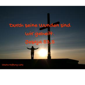 Durch seine Wunden sind wir geheilt.Jesaja 53,5
