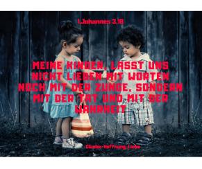 Meine Kinder, lasst uns nicht lieben mit Worten noch mit der Zunge, sondern mit der Tat und mit der Wahrheit