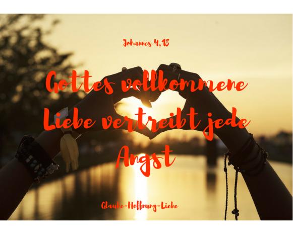 Gottes vollkommene Liebe vertreibt jede Angst
